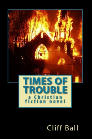 Times of Trouble a Christian fiction novel by Cliff Ball