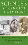 Science's Strangest Inventions: Extraordinary But True Stories from Over 200 Years of Inventive History