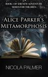 Alice Parker's Metamorphosis (Book 1 of the New Adventure Series for Children)