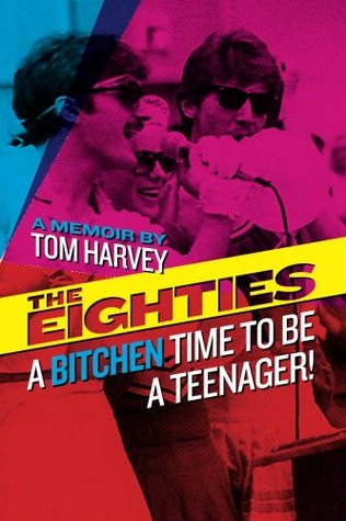 The Eighties: A Bitchen Time To Be a Teenager!  cover art