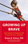 Growing Up Brave: Expert Strategies for Helping Your Child Overcome Fear, Stress, and Anxiety
