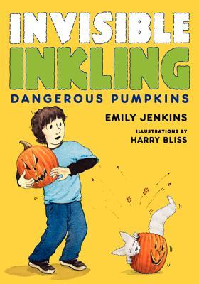 Invisible Inkling: Dangerous Pumpkins by Emily Jenkins