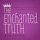 The Enchanted Truth