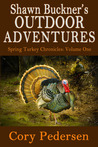 Shawn Buckner's Outdoor Adventures: Spring Turkey Chronicles (Volume One)