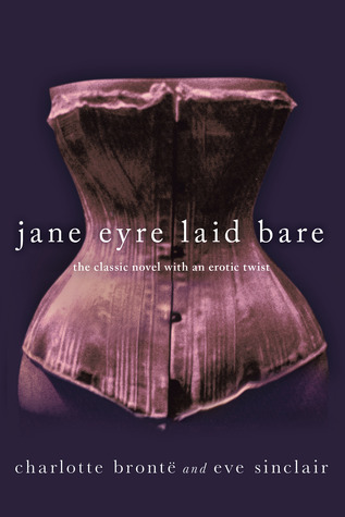 Jane Eyre Laid Bare: The Classic Novel with an Erotic Twist