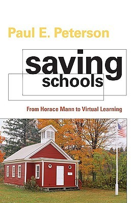 Saving schools : from Horace Mann to virtual learning / Paul E. Peterson