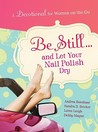 Be Still... and Let Your Nail Polish Dry: A Devo for Women on the Go!