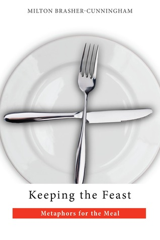 Keeping the Feast by Milton Brasher-Cunningham