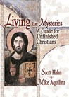 Living the Mysteries: A Guide for Unfinished Christians