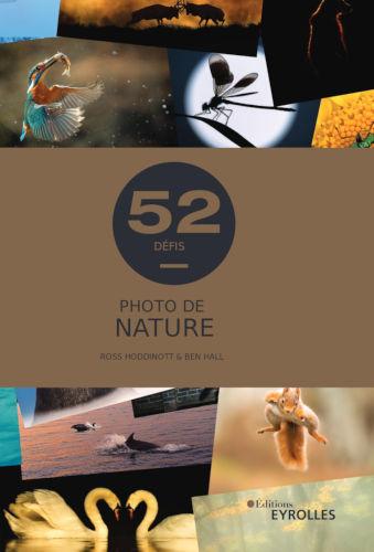 Photo de nature: 52 défis, par Ross Hoddinott et Ben Hall