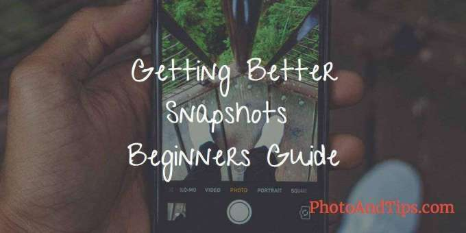 Getting Better Snapshots | Beginners Guide