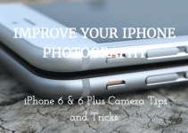 IMPROVE YOUR IPHONE 6/6s & 6s PLUS PHOTOGRAPHY