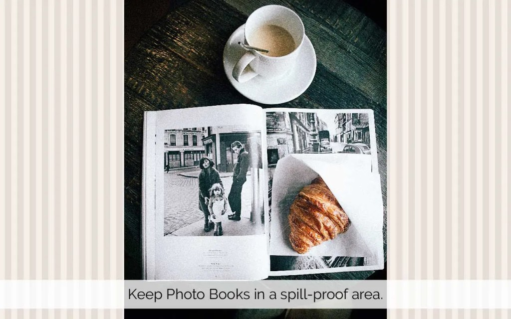 How to take care of Photo Books. Keep them in a spill proof area.