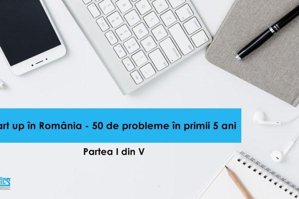 Start-up în România: 50 de probleme în primii 5 ani – partea I