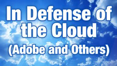 In Defense of the Cloud (Adobe and Others)