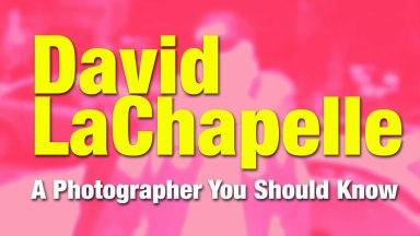 David LaChapelle | A Photographer You Should Know