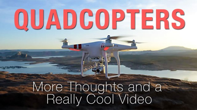 More Thoughts and a Really Cool Video on Quadcopters