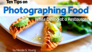 Ten Tips on Photographing Food While Dining at a Restaurant