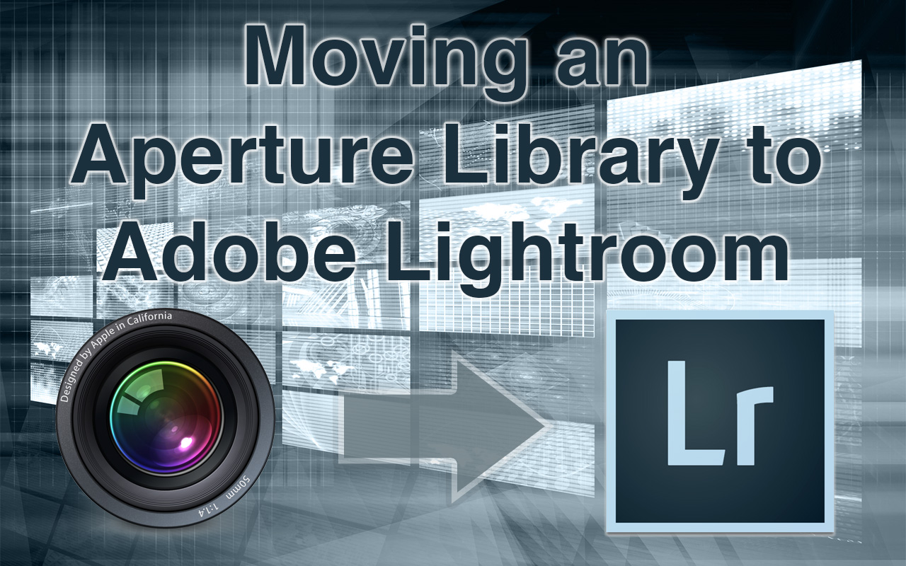 The Essential Guide to Moving an Aperture Library to Adobe Lightroom