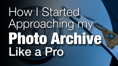 How I Started Approaching My Photo Archive Like a Pro