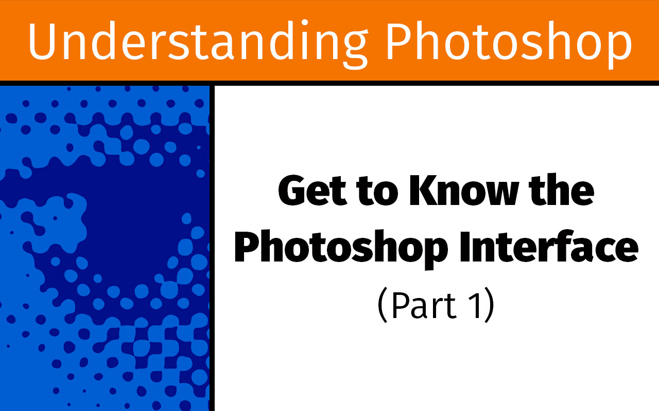 Get to know the Photoshop interface, part one