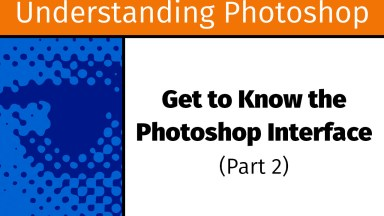 Get to Know the Photoshop Interface (Part 2) [UP5]