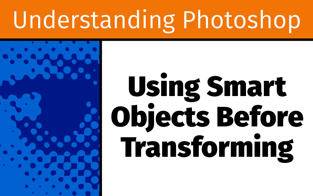 Using Smart Objects before transforming