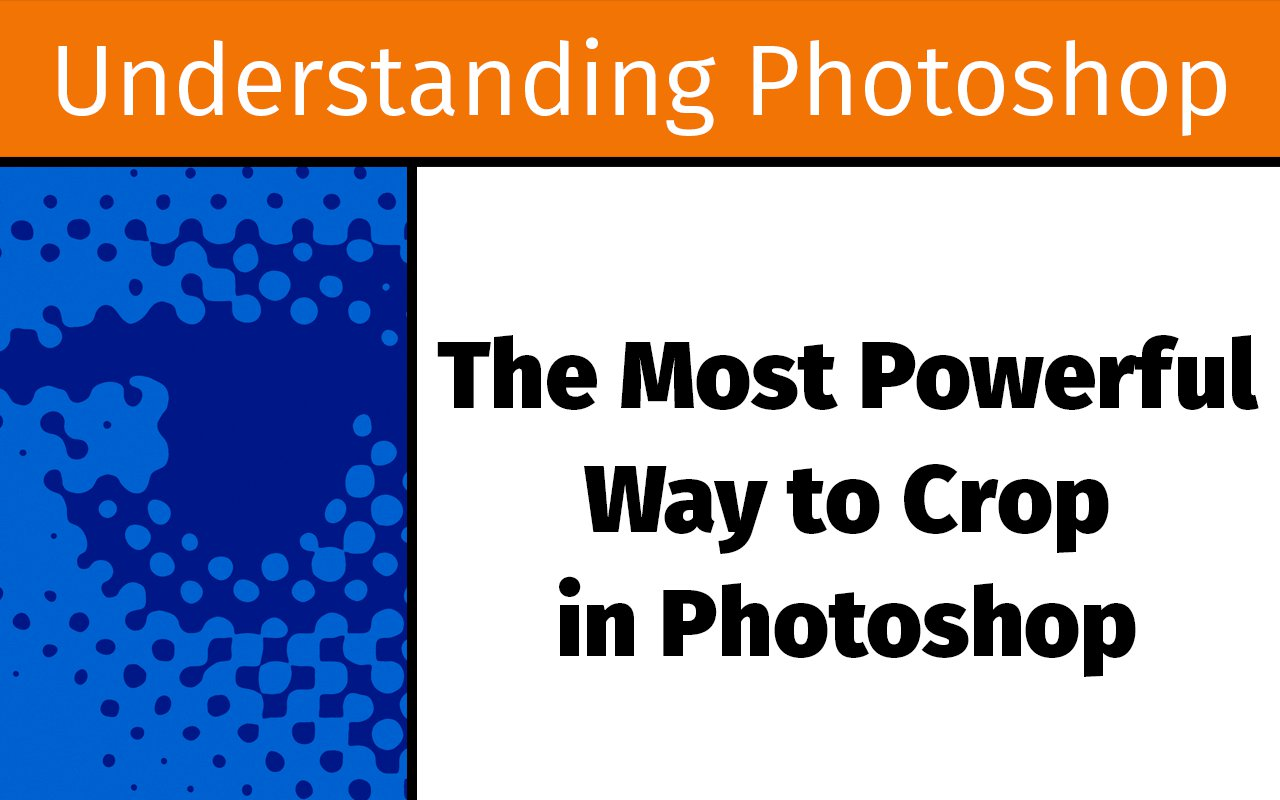 The Most Powerful Way to Crop in Photoshop [UP16]