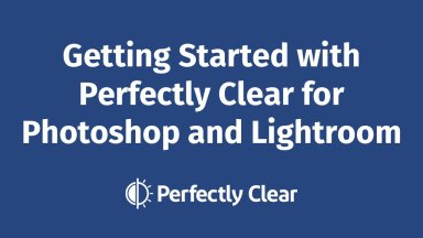 Free Workshop: Getting Started with Perfectly Clear for Photoshop and Lightroom