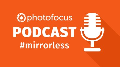 Photofocus Podcast January 28, 2017 —  Mirrorless with Scott Bourne & Marco Larousse