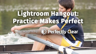 Lightroom Hangout: Practice Makes Perfect with Pete Collins