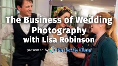 Live Webinar: The Business of Wedding Photography with Lisa Robinson