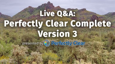 Live Q&A: Perfectly Clear Complete Version 3