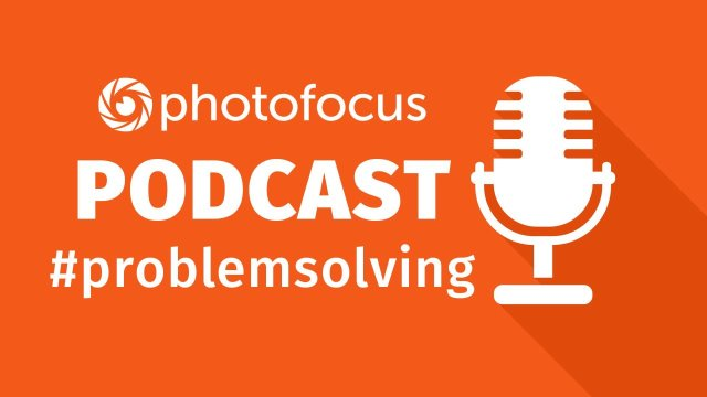 Problem Solving | Photofocus Podcast | August 18th, 2017