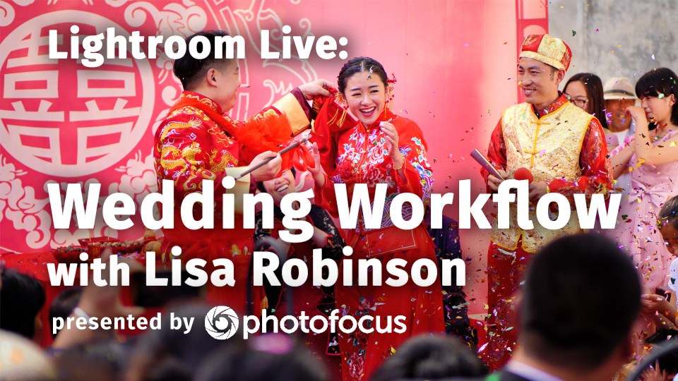 Lightroom Live: Wedding Workflow With Lisa Robinson 8/28