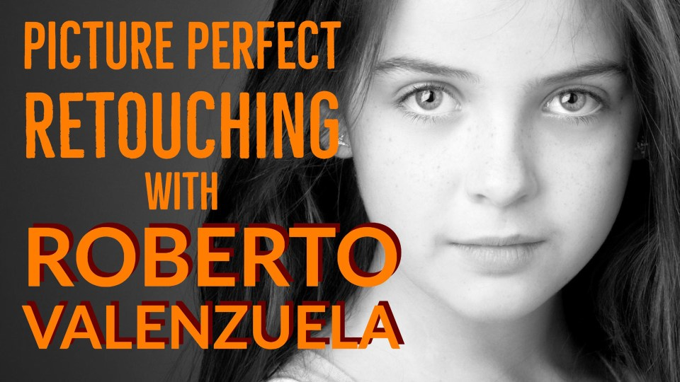 Live Webinar: Picture Perfect Retouching with Roberto Valenzuela