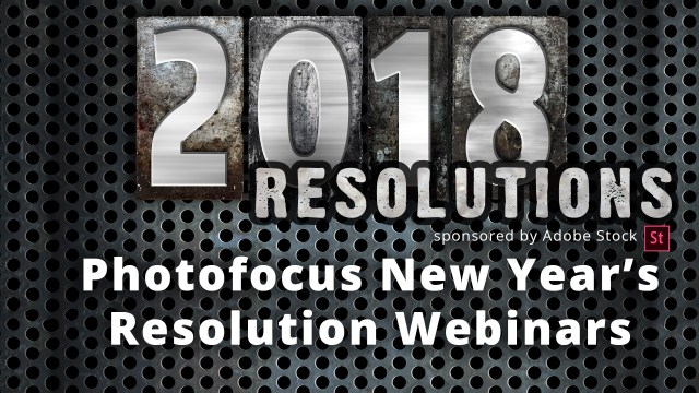 Photofocus presents a series of New Year's Resolution Webinars to help Videographers and Photographers build their businesses in 2018. Sponsored by Adobe Stock.