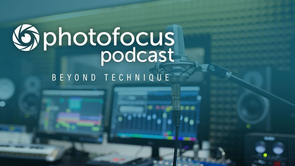 Beyond Technique Podcast with Sally Blood | Photofocus Podcast February 20, 2019
