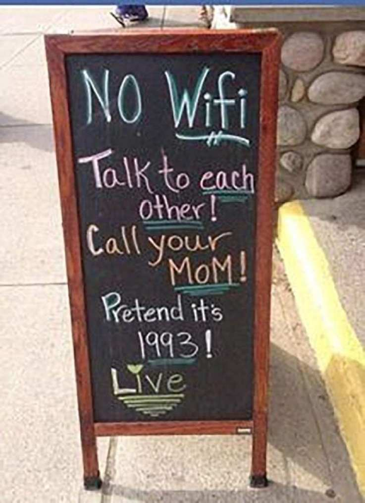 No Wifi. Talk to each other. Call your Mom! Pretend it's 1993. LIVE