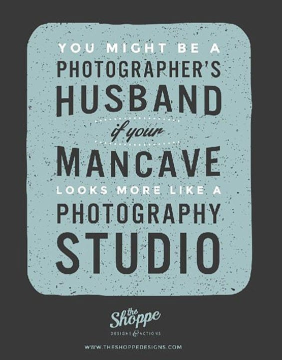 You might be a photographers' husband if your man cave looks more like a photography studio.