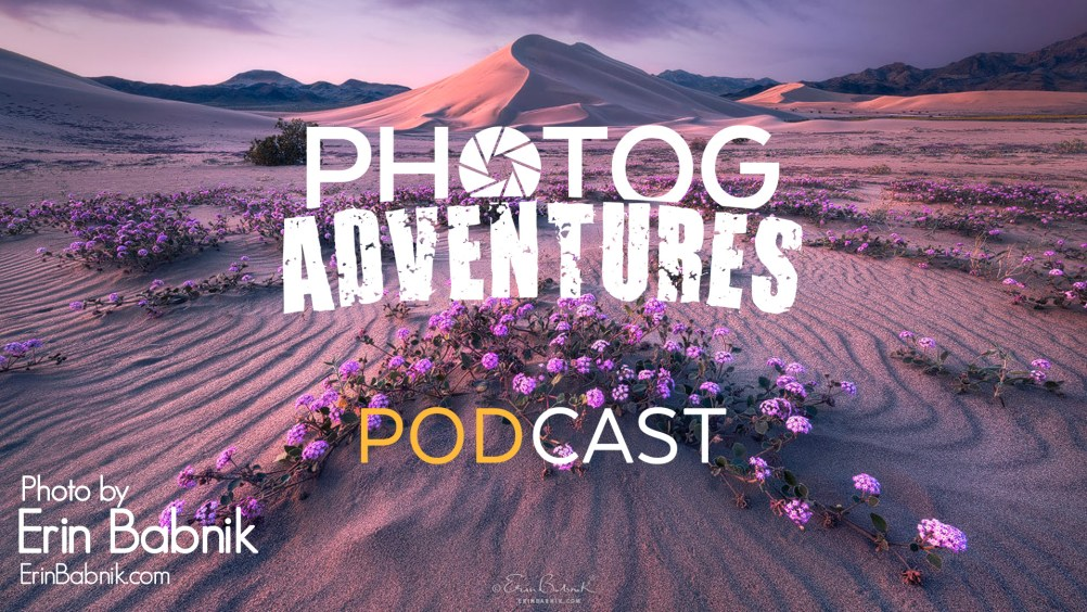 PODCAST 120: Erin Babnik   Two New Awesome Adventures & Priceless Landscape Photography Tips