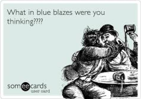 What in blue blazes were you thinking???? | Southern sayings, Southern  talk, Old quotes