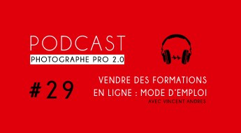 P29 vincent andres vendre des formations podcast photographe pro