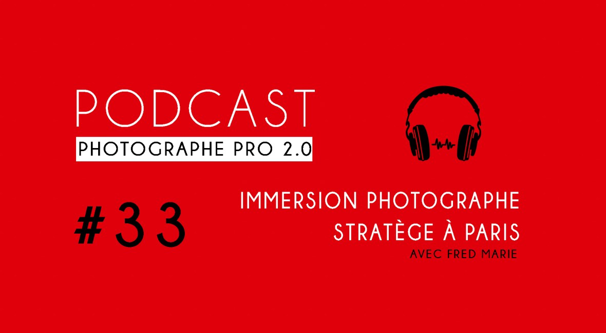P33 immersion photographe stratège podcast photographe pro