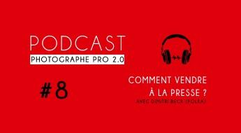 P8 dimitri beck vendre à la presse podcast photographe pro