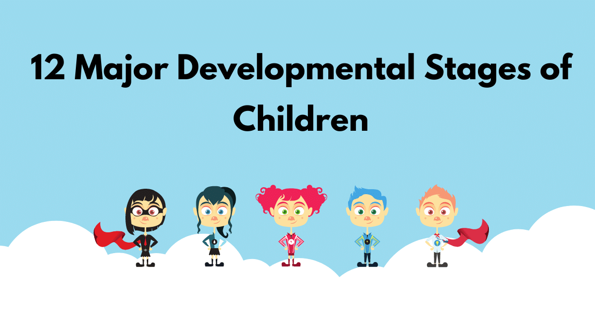 12 Major Developmental Stages of Children