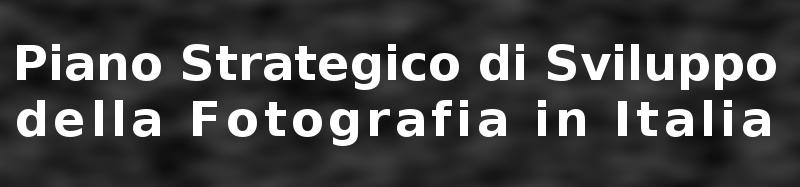 Piano Strategico di Sviluppo della Fotografia in Italia