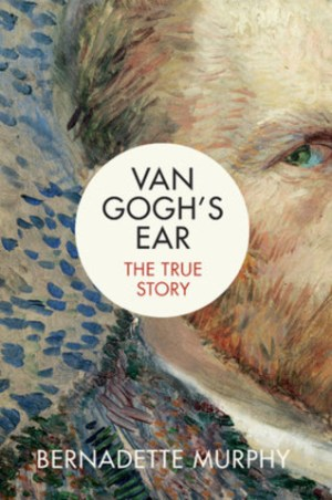 CNW | New Book, Van Gogh's Ear: The True Story, Reveals Previously Unpublished Evidence About