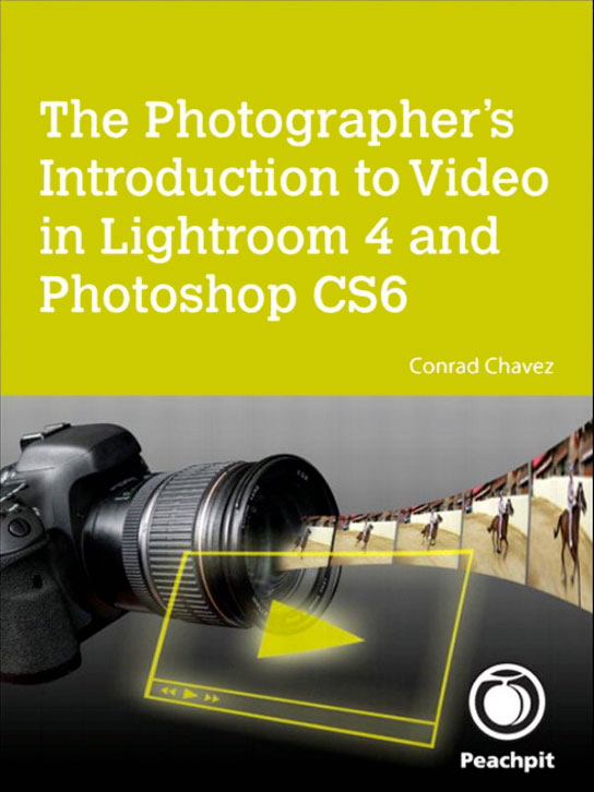The Photographer's Introduction to Video in Lightroom 4 and Photoshop CS6 cover