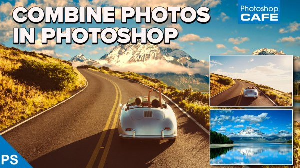How to combine Photos in Photoshop - PhotoshopCAFE